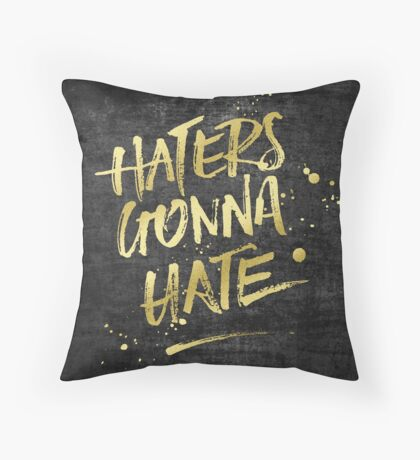 Haters Gonna Hate Gold Glitter Rough Black Grunge Throw Pillow