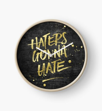 Haters Gonna Hate Gold Glitter Rough Black Grunge Clock