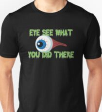 Eye See What You Did There T-Shirt