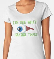 Eye See What You Did There Women's Premium T-Shirt