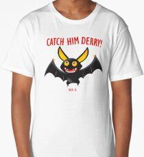 Catch Him Derry!!!!! Long T-Shirt