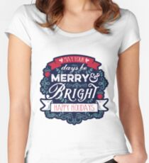 May Your Days Be Merry & Bright Typography Fitted Scoop T-Shirt