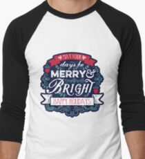 May Your Days Be Merry & Bright Typography Men's Baseball ¾ T-Shirt