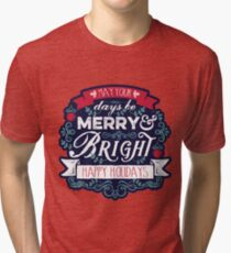 May Your Days Be Merry & Bright Typography Tri-blend T-Shirt