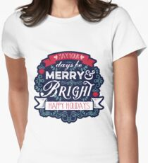 May Your Days Be Merry & Bright Typography Fitted T-Shirt