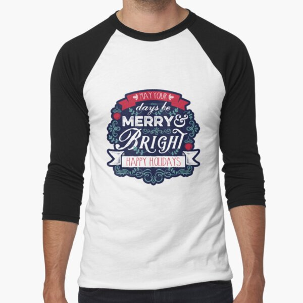 May Your Days Be Merry & Bright Typography Baseball ¾ Sleeve T-Shirt