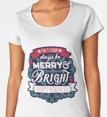 May Your Days Be Merry & Bright Typography Premium Scoop T-Shirt