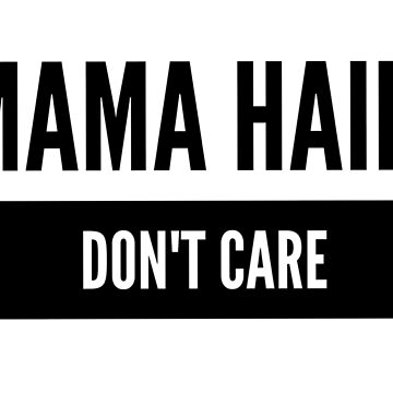 Mama Hair, Don't Care by dotandink