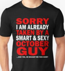 sorry i am already taken by a smart sexy october guy and yes he bought me this shirt Unisex T-Shirt