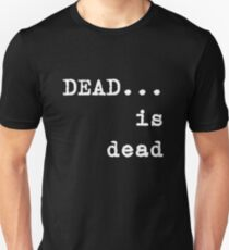 Dead is Dead Tee and Products Unisex T-Shirt
