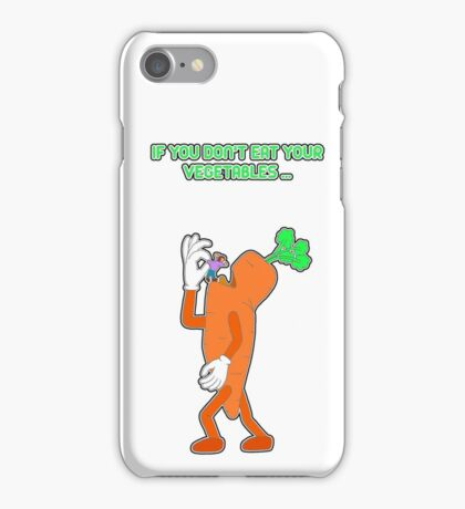If you don't eat your vegetables ... iPhone Case/Skin