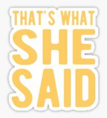 That's What She Said T-Shirt Sticker