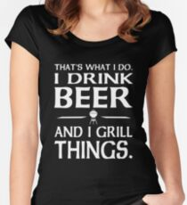 That's what I do i drink beer and I grill things Women's Fitted Scoop T-Shirt