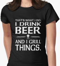 That's what I do i drink beer and I grill things Women's Fitted T-Shirt