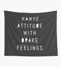 Kanye Attitude With Drake Feelings Wall Tapestry