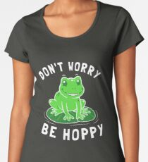 Don't Worry Be Hoppy Women's Premium T-Shirt
