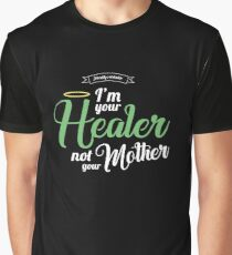 Im your Healer, not your Mother Graphic T-Shirt