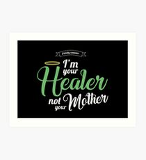 Im your Healer, not your Mother Art Print