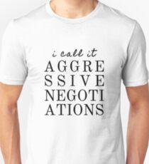 I Call It Aggressive Negotiations T-Shirt