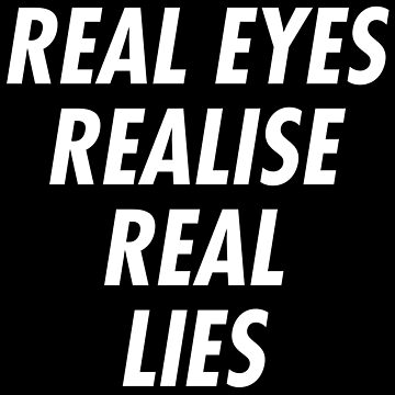 Real Eyes Realise Real Lies by jaytees