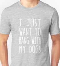 I Just Want to Hang With My Dogs T-Shirt T-Shirt