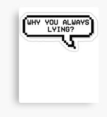 Why You Always Lying? - Awesome And Hilarious Novelty Tshirt Canvas Print
