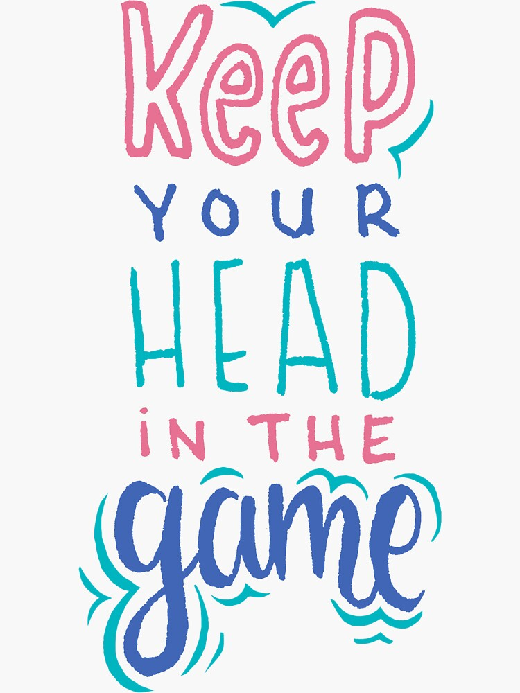 Keep Your Head In The Game by mirunasfia