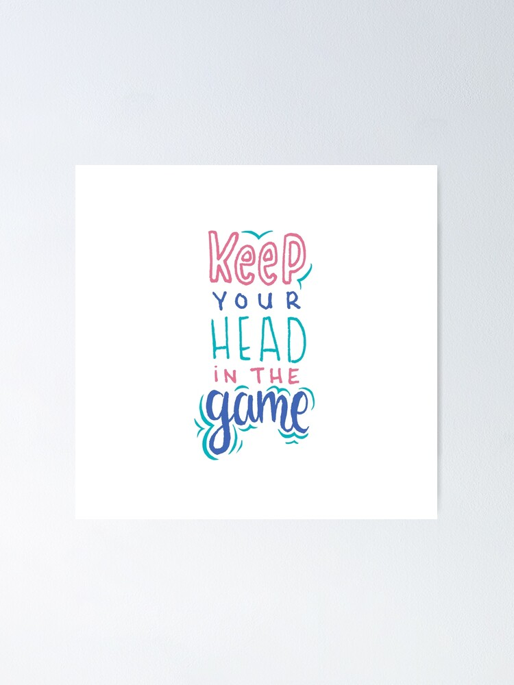 Alternate view of Keep Your Head In The Game Poster