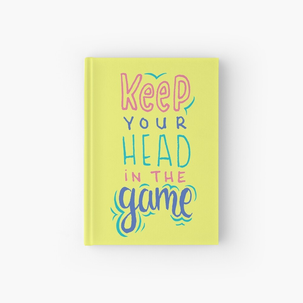 Keep Your Head In The Game Hardcover Journal