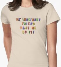 my imaginary friend made me do it! Womens Fitted T-Shirt