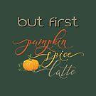 Pumpkin Spice Latte  by IconicTee