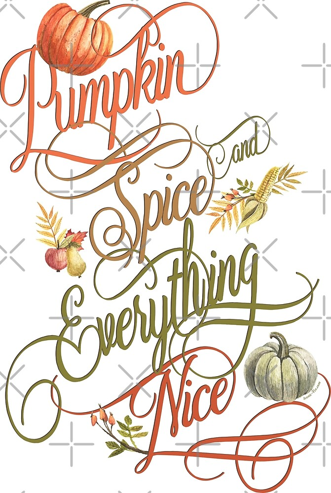 Pumpkin Spice Everything Nice  by IconicTee