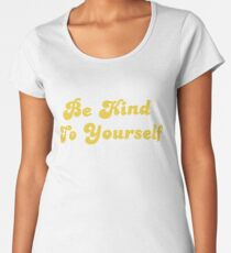 Be Kind To Yourself Women's Premium T-Shirt