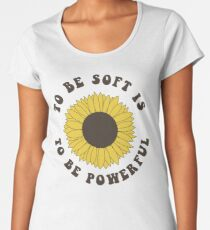 To Be Soft Is To Be Powerful Women's Premium T-Shirt