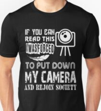 Put Down My Camera And Rejoin Society T Shirt Unisex T-Shirt