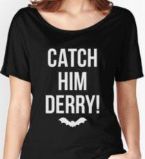 Catch Him Derry!  Women's Relaxed Fit T-Shirt