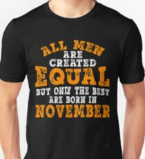 All Men Created Equal But The Best Are Born In November T-Shirt T-Shirt