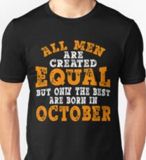 All Men Created Equal But The Best Are Born In October T-Shirt T-Shirt
