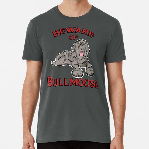 Beware of Bullmoose Premium T-Shirt