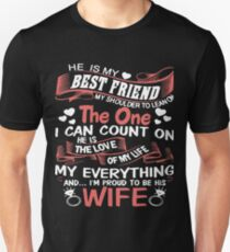 He is my best friend my shoulder to lean on the one i can count on he is the love of my life my everything and i'm proud to be his wife t-shirts T-Shirt