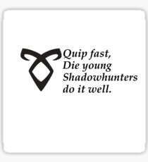 Shadowhunters- Quip Fast  Sticker