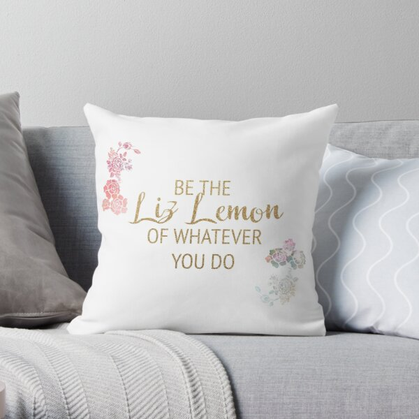 Be the Liz Lemon of Whatever You Do Throw Pillow