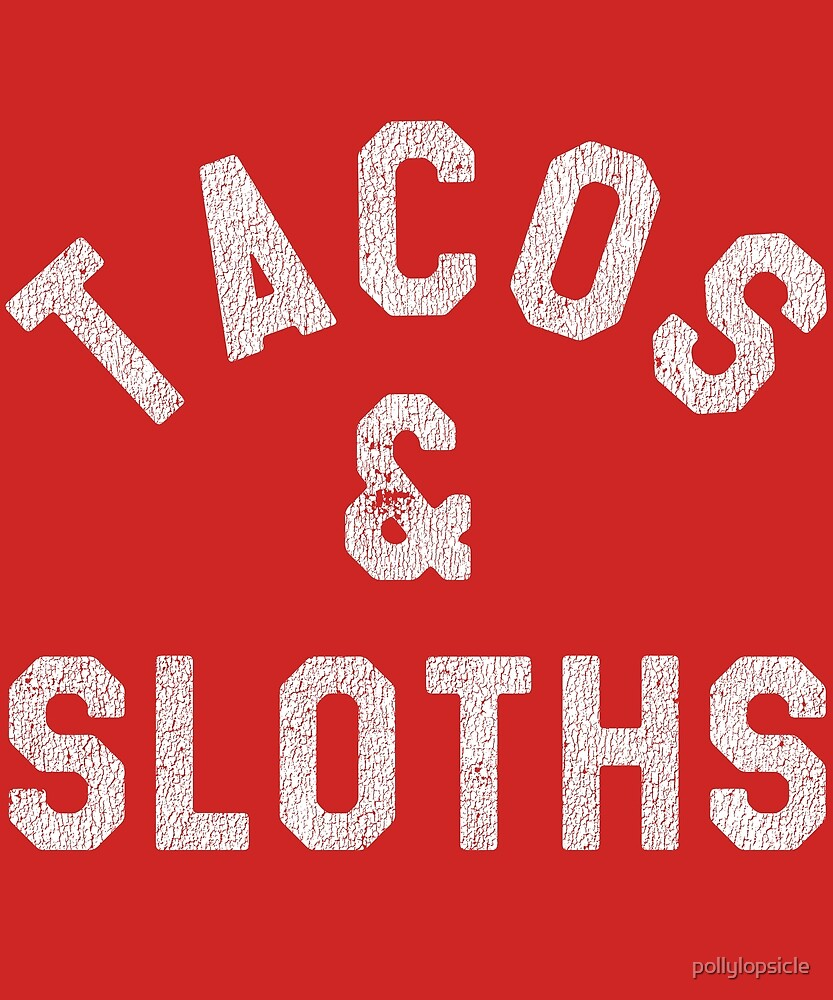 Tacos & Sloths by pollylopsicle