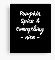 Pumpkin spice and everything is nice Canvas Print