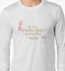 Be the Monica Geller of whatever you do T-Shirt