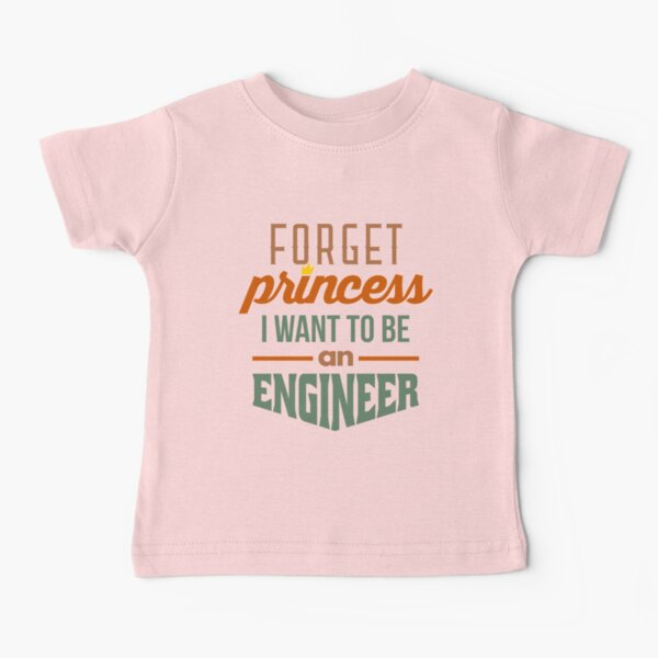 Forget Princess - Engineer Baby T-Shirt