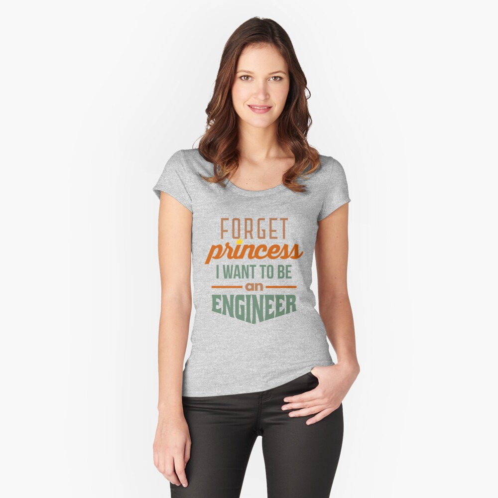 Forget Princess - Engineer Fitted Scoop T-Shirt