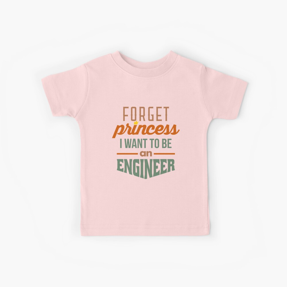 Forget Princess - Engineer Kids T-Shirt
