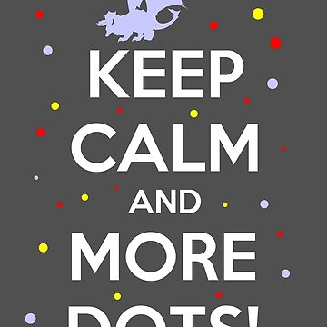 Keep Calm and MORE DOTS! by tonid