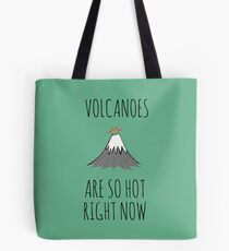 Volcanoes are so hot right now Tote Bag